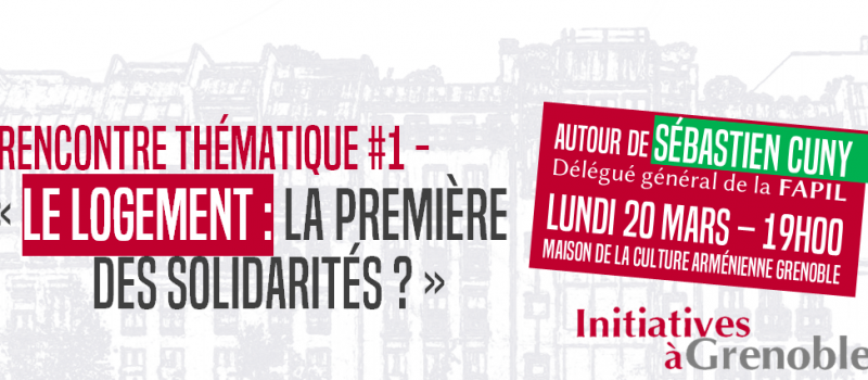 Rencontre thématique Initiatives à Grenoble – «Le logement : la première des solidarités ?»